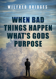 When Bad Things Happen What's Gods Purpose - eBook  -     By: Wilfred Bridges
