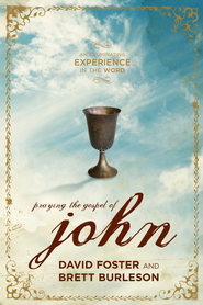 Praying the Gospel of John: An Illuminating Experience in the Word - eBook  -     By: David Foster and Brett Burleson