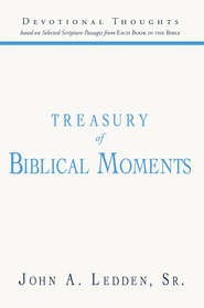 Treasury of Biblical Moments: Devotional Thoughts Based on Selected Scripture Passages from Each Book in the Bible - eBook  -     By: John A. Ledden Sr.
