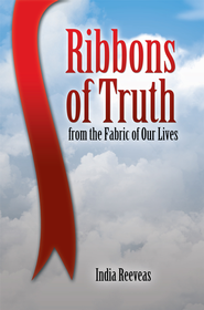 Ribbons of Truth from the Fabric of Our Lives - eBook  -     By: India Reeveas