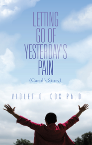 Letting Go of Yesterday's Pain: Carol's Story - eBook  -     By: Violet Cox