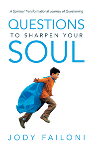Questions to Sharpen Your Soul: A Spirtiual Transformational Journey of Questioning - eBook  -     By: Jody Failoni