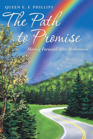 The Path to Promise: Moving Forward After Brokenness - eBook  -     By: Queen E.F. Phillips