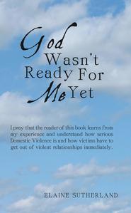 God Wasn't Ready For Me Yet - eBook  -     By: Elaine Sutherland
