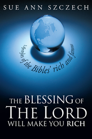 The blessing of the Lord will make you rich: Lifestyles of the Bibles' rich and famous - eBook  -     By: Sue Szczech