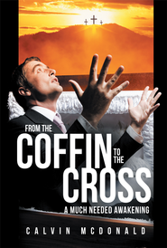 From the Coffin to the Cross: A Much Needed Awakening - eBook  -     By: Calvin McDonald