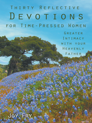 Thirty Reflective Devotions for Time-Pressed Women: Greater Intimacy with your Heavenly Father - eBook  -     By: Joy Fry