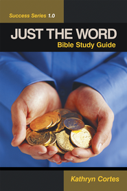 Just the Word Success Series 1.0: Bible Study Guide - eBook  -     By: Kathryn Cortes