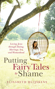 Putting Fairy Tales to Shame: Loving Jesus through Dating, Marriage, Sex, and Womanhood - eBook  -     By: Elisabeth Huijskens