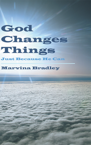 God Changes Things: Just Because He Can - eBook  -     By: Marvina Bradley