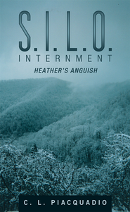 S.I.L.O. INTERNMENT: HEATHER'S ANGUISH - eBook  -     By: C.L. Piacquadio