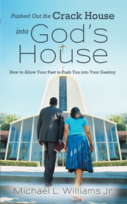 Pushed Out the Crack House into God's House: How to Allow Your Past to Push You into Your Destiny - eBook  -     By: Michael L. Williams Jr.