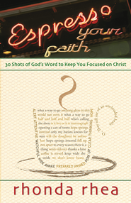 Espresso Your Faith: 30 Shots of God's Word to Keep You Focused on Christ - eBook  -     By: Rhonda Rhea