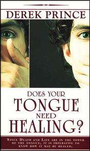 Does Your Tongue Need Healing?    -     By: Derek Prince