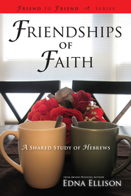 Friendships of Faith: A Shared Study of Hebrews - eBook  -     By: Edna Ellison