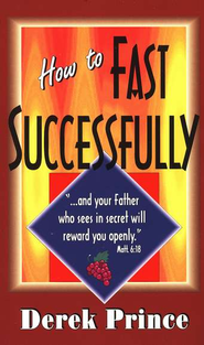 How to Fast Successfully   -     By: Derek Prince