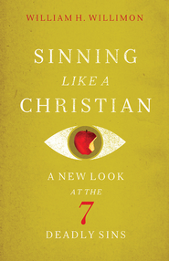 Sinning Like a Christian: A New Look at the Seven Deadly Sins - eBook  -     By: William H. Willimon