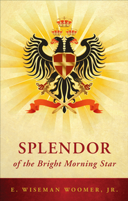 Splendor of the Bright Morning Star - eBook  -     By: E. Wiseman Woomer Jr.