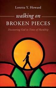 Walking on Broken Pieces: Discovering God in Times of Hardship - eBook  -     By: Loretta Y. Howard