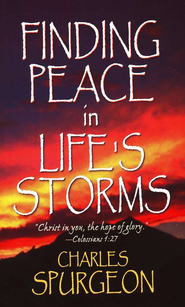 Finding Peace In Life's Storms   -     By: Charles H. Spurgeon