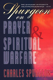 Spurgeon on Prayer & Spiritual Warfare   -     By: Charles H. Spurgeon