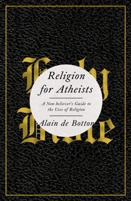 Religion for Atheists: A Non-believer's Guide to the Uses of Religion - eBook  -     By: Alain de Botton
