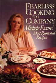 Fearless Cooking for Company: Michele Evans' Most Requested Recipes - eBook  -     By: Michele Evans