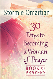 30 Days to Becoming a Woman of Prayer Book of Prayers - eBook  -     By: Stormie Omartian