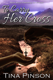 To Carry Her Cross - eBook  -     By: Tina Pinson