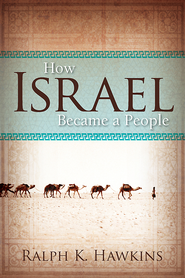 How Israel Became a People - eBook  -     By: Ralph K. Hawkins