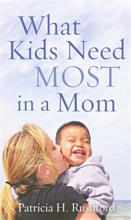 What Kids Need Most in a Mom - eBook  -     By: Patricia H. Rushford