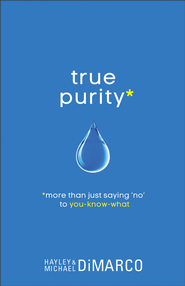 True Purity: More Than Just Saying No to You-Know-What - eBook  -     By: Hayley DiMarco, Michael DiMarco