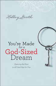 You're Made for a God-Sized Dream: Opening the Door to All God Has for You - eBook  -     By: Holley Gerth