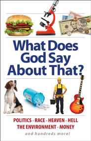 What Does God Say About That?: Politics, Race, Heaven, Hell, the Environment, Money, and Hundreds More! - eBook  -