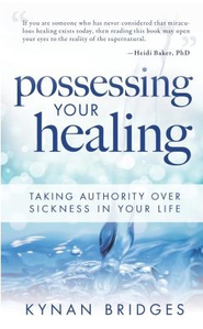 Possessing Your Healing: Taking Authority Over Sickness in Your Life - eBook  -     By: Kynan Bridges