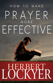 How to Make Prayer More Effective - eBook  -     By: Herbert Lockyer