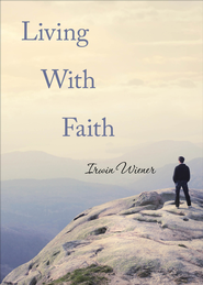 Living With Faith: A Guide To Understanding Ourselves, Others and God - eBook  -     By: Irwin Wiener