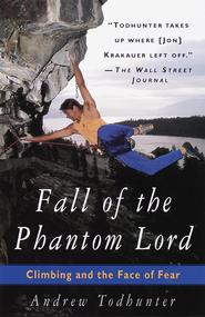 Fall of the Phantom Lord: Climbing and the Face of Fear - eBook  -     Edited By: Andrew Todhunter     By: Andrew Todhunter(Ed.)