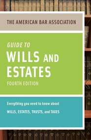 American Bar Association Guide to Wills and Estates, Fourth Edition: An Interactive Guide to Preparing Your Wills, Estates, Trusts, and Taxes - eBook  -     By: American Bar Association