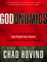 Godonomics: How to Save Our Country-and Protect Your Wallet-Through Biblical Principles of Finance - eBook  -     By: Chad Hovind