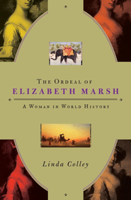 The Ordeal of Elizabeth Marsh: A Woman in World History - eBook  -     By: Linda Colley