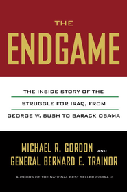 The Endgame: The Inside Story of the Struggle for Iraq, from George W. Bush to Barack Obama - eBook  -     By: Michael R. Gordon
