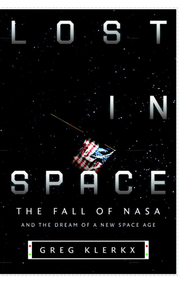 Lost in Space: The Fall of NASA and the Dream of a New Space Age - eBook  -     By: Greg Klerkx