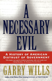 A Necessary Evil: A History of American Distrust of Government - eBook  -     By: Garry Wills