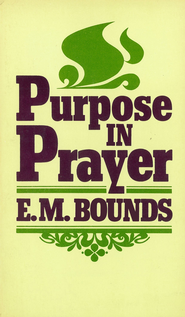 Purpose In Prayer / New edition - eBook  -     By: E.M. Bounds