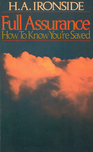 Full Assurance: How To Know You're Saved / New edition - eBook  -     By: Harry A. Ironside