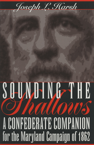 Sounding the Shallows: A Confederate Compendium for the Maryland Campaign of 1862 - eBook  -     By: Joseph L. Harsh