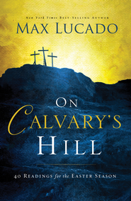 On Calvary's Hill: 40 Readings for the Easter Season - eBook  -     By: Max Lucado