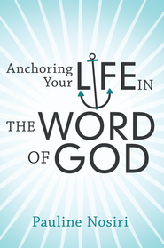 Anchoring Your Life In The Word Of God - eBook  -     By: Pauline Nosiri