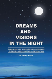 Dreams and Visions in the Night: Chronicles of A Missionary Adventure Through A Supernatural Revelation - eBook  -     By: M. Kitty Klitus